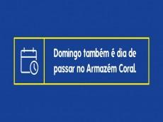 Domingo também é dia de passar no Armazém Coral.